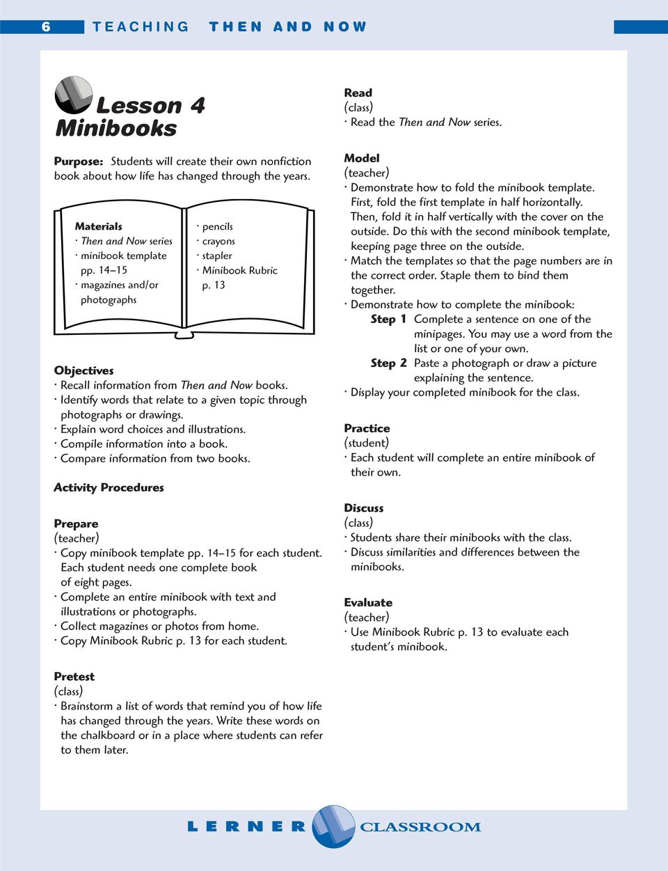 Explain word choices and illustrations. Compile information into a book. Compare information from two books. Activity Procedures pencils crayons stapler Minibook Rubric p.