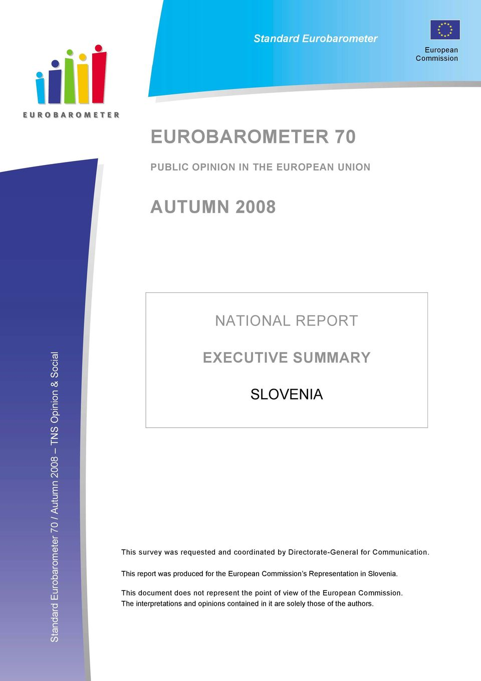 Directorate-General for Communication. This report was produced for the European Commission s Representation in Slovenia.