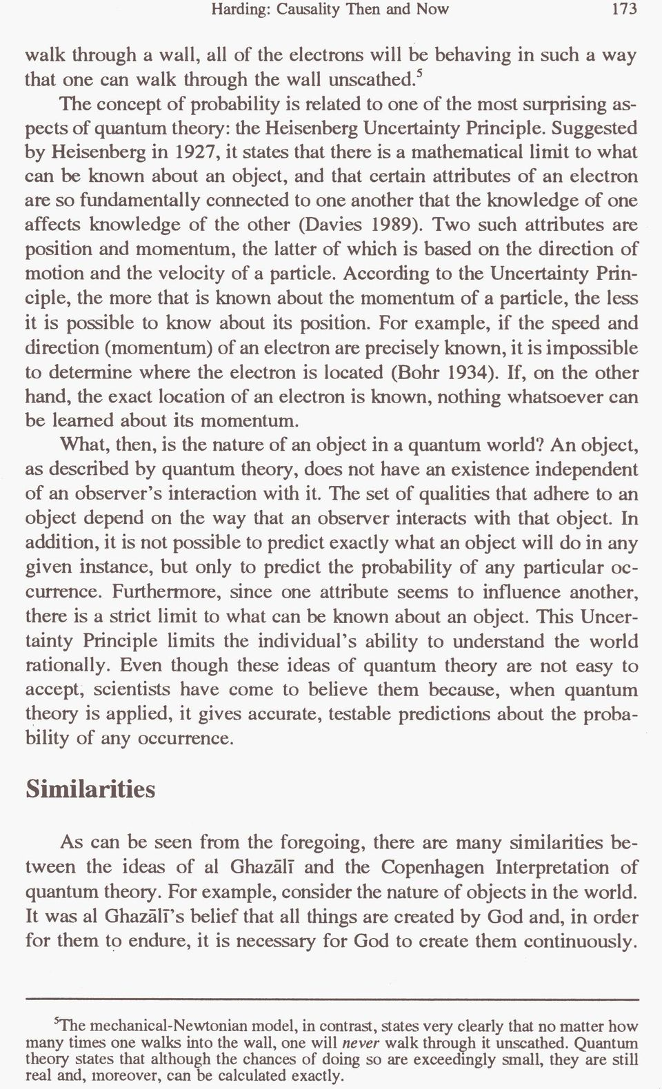 Suggested by Heisenberg in 1927, it states that there is a mathematical limit to what can be known about an object, and that cettain attributes of an electron are so fundamentally connected to one