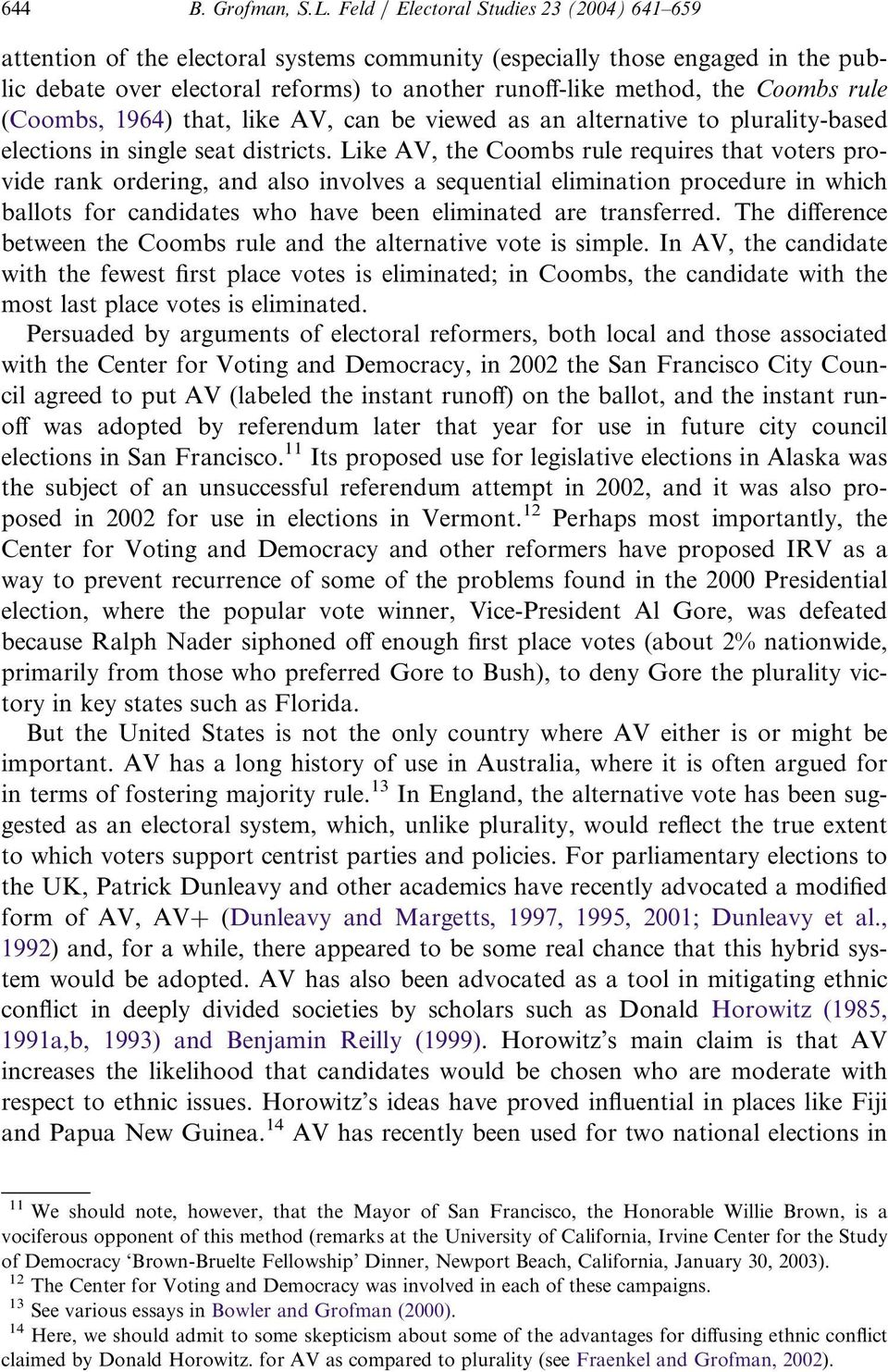 Coombs rule (Coombs, 1964) that, like AV, can be viewed as an alternative to plurality-based elections in single seat districts.