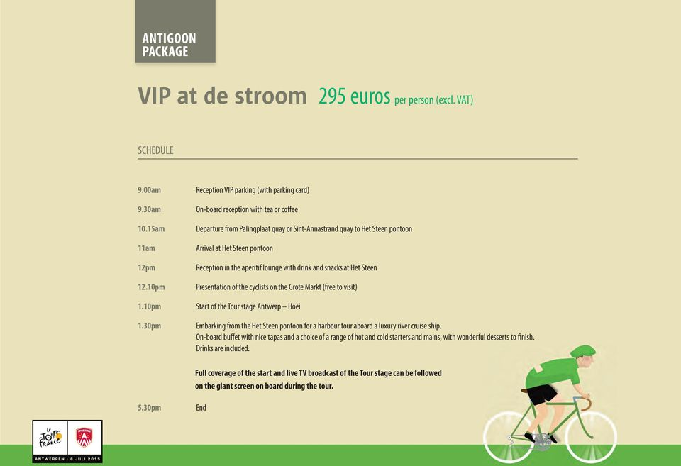 30pm Reception VIP parking (with parking card) On-board reception with tea or coffee Departure from Palingplaat quay or Sint-Annastrand quay to Het Steen pontoon Arrival at Het Steen pontoon