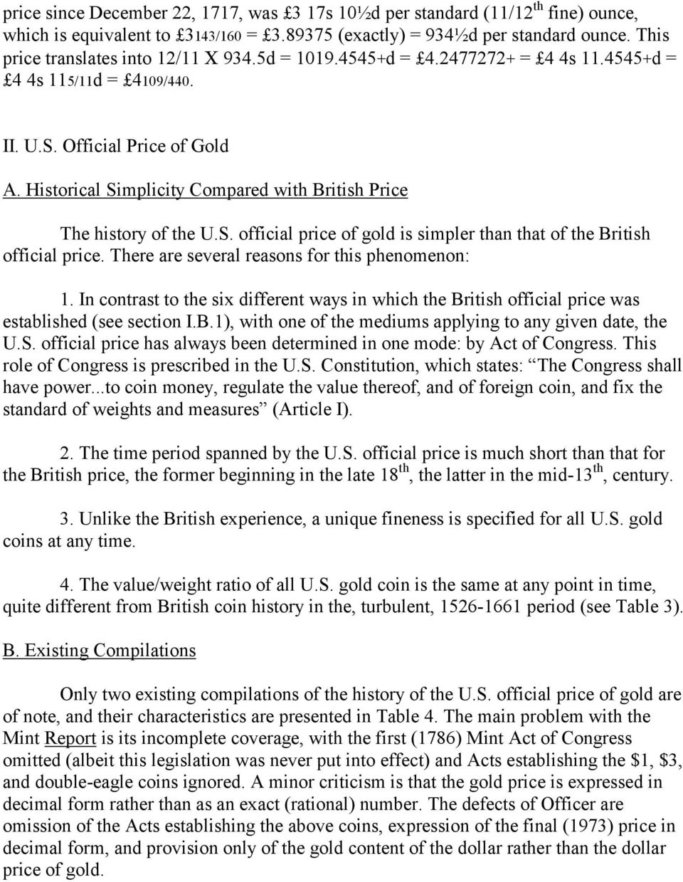 Historical Simplicity Compared with British Price The history of the U.S. official price of gold is simpler than that of the British official price. There are several reasons for this phenomenon: 1.