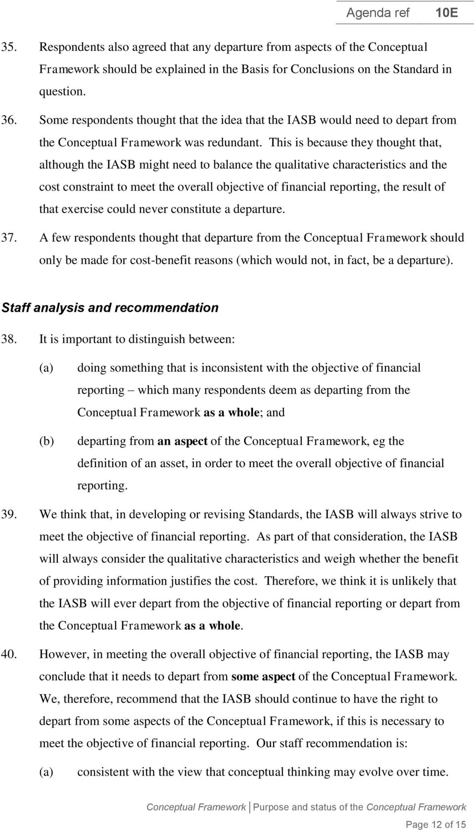 This is because they thought that, although the IASB might need to balance the qualitative characteristics and the cost constraint to meet the overall objective of financial reporting, the result of