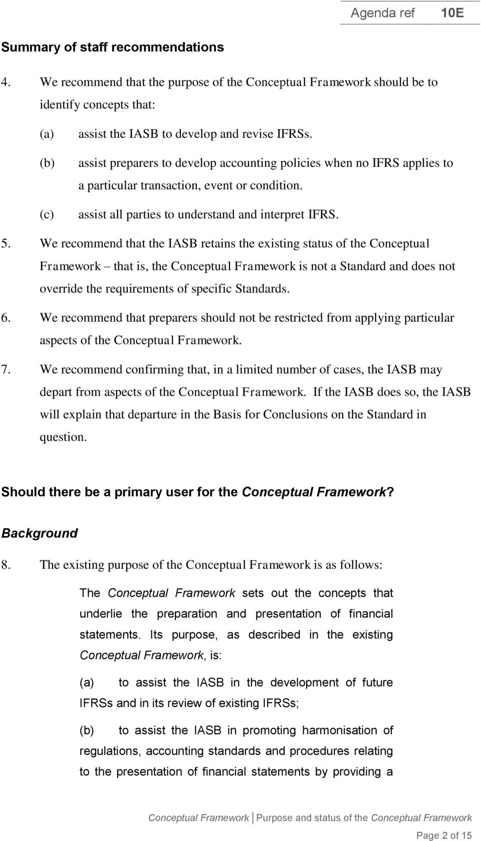 We recommend that the IASB retains the existing status of the Conceptual Framework that is, the Conceptual Framework is not a Standard and does not override the requirements of specific Standards. 6.