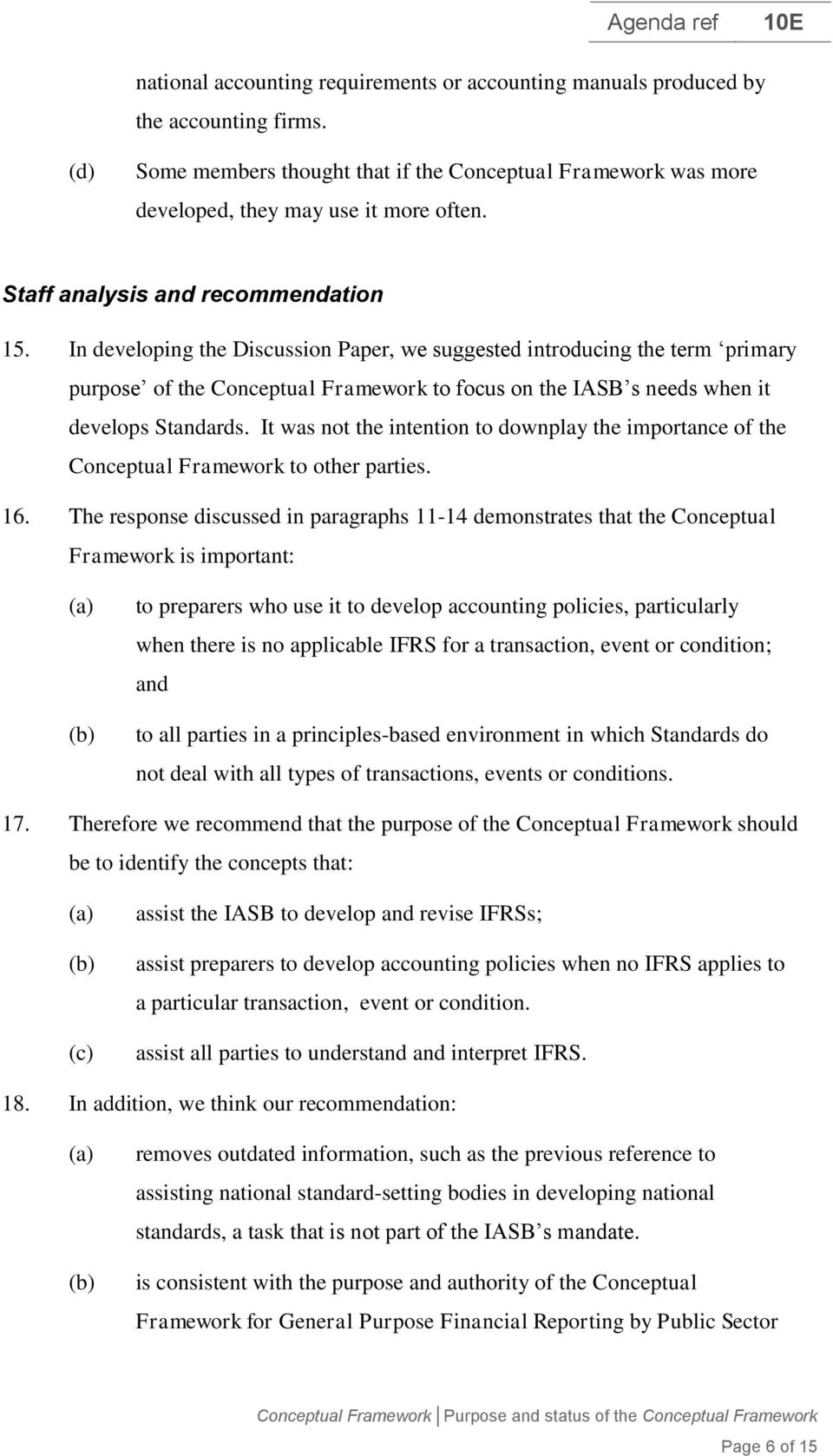 In developing the Discussion Paper, we suggested introducing the term primary purpose of the Conceptual Framework to focus on the IASB s needs when it develops Standards.