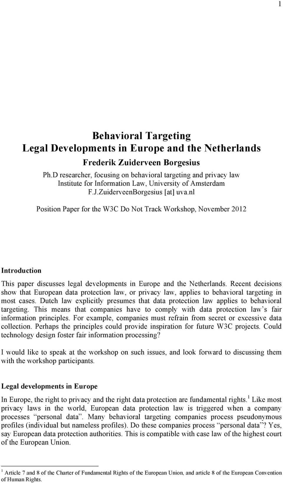 nl Position Paper for the W3C Do Not Track Workshop, November 2012 Introduction This paper discusses legal developments in Europe and the Netherlands.