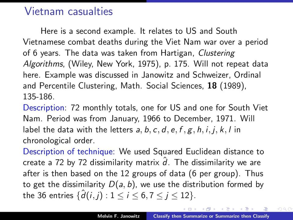 Example was discussed in Janowitz and Schweizer, Ordinal and Percentile Clustering, Math. Social Sciences, 18 (1989), 135-186. Description: 72 monthly totals, one for US and one for South Viet Nam.