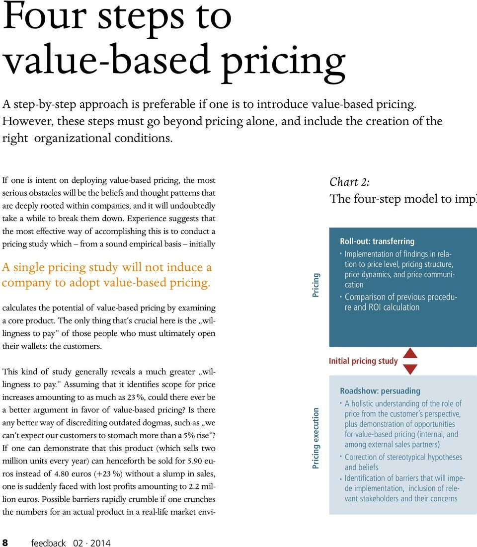 If one is intent on deploying value-based pricing, the most serious obstacles will be the beliefs and thought patterns that are deeply rooted within companies, and it will undoubtedly take a while to