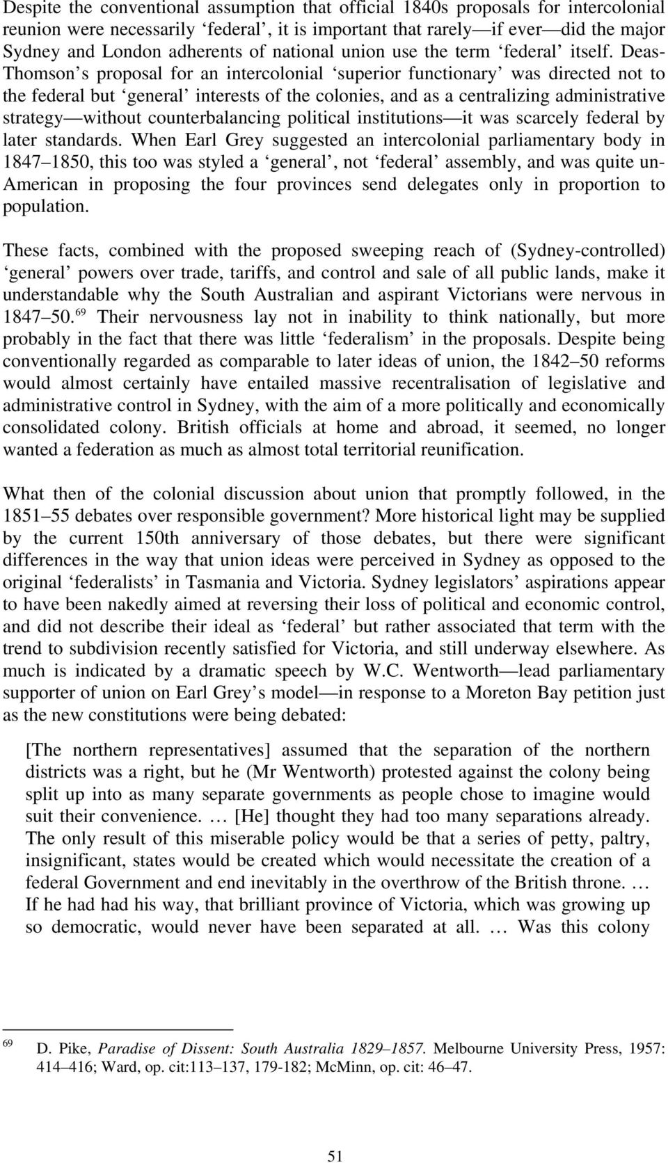 Deas- Thomson s proposal for an intercolonial superior functionary was directed not to the federal but general interests of the colonies, and as a centralizing administrative strategy without