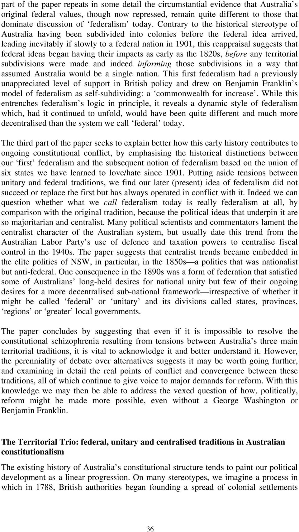 Contrary to the historical stereotype of Australia having been subdivided into colonies before the federal idea arrived, leading inevitably if slowly to a federal nation in 1901, this reappraisal