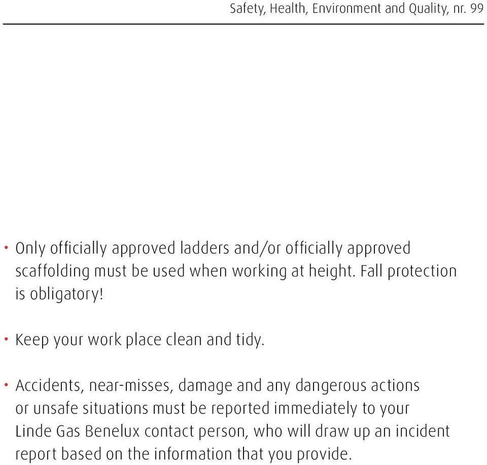 Fall protection is obligatory! Keep your work place clean and tidy.
