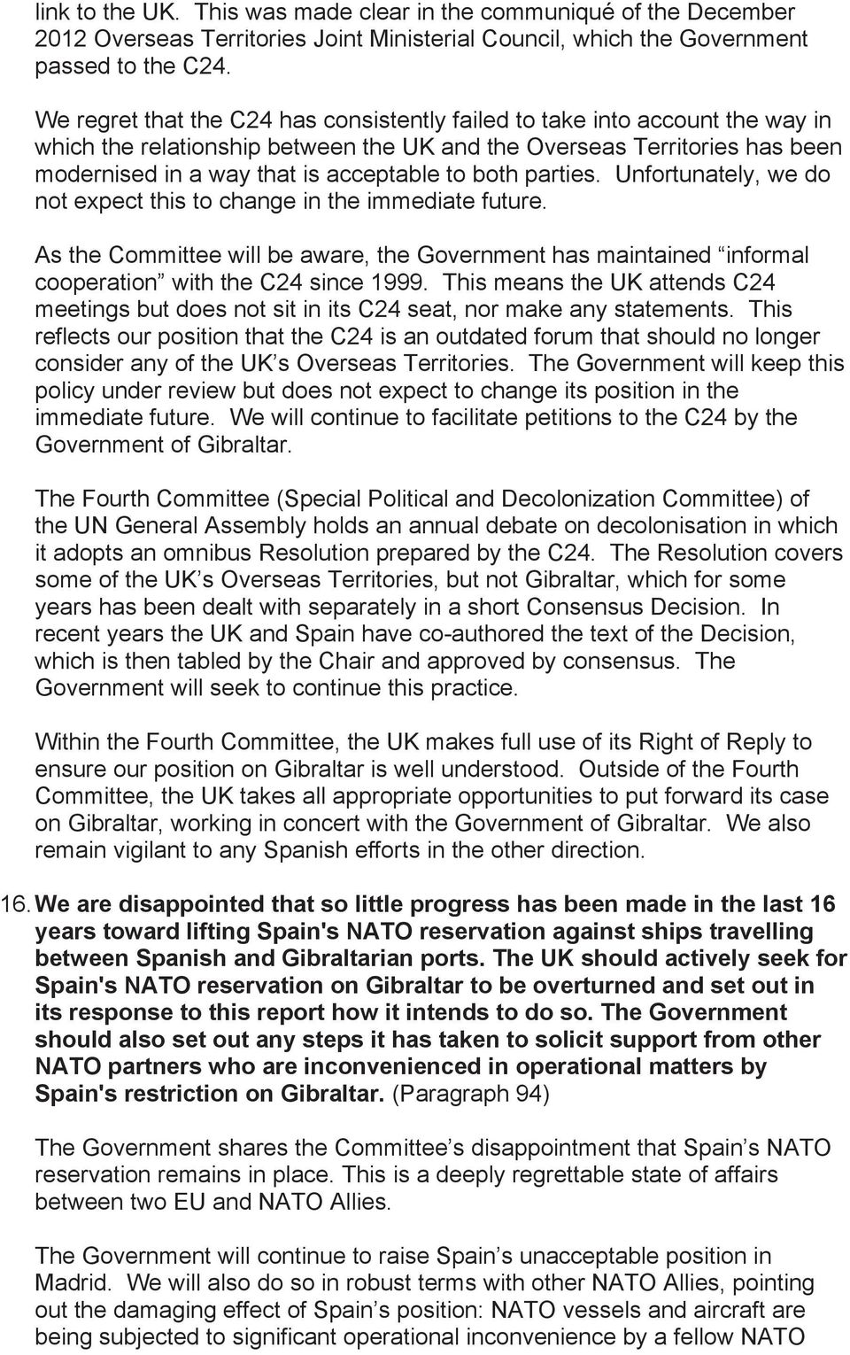 both parties. Unfortunately, we do not expect this to change in the immediate future. As the Committee will be aware, the Government has maintained informal cooperation with the C24 since 1999.