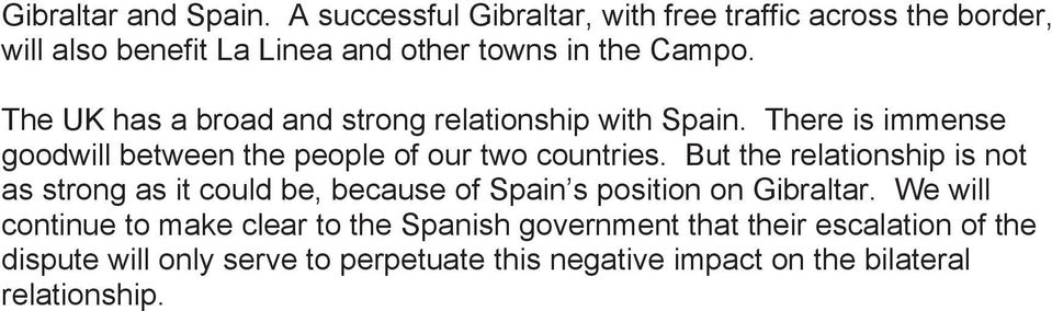 The UK has a broad and strong relationship with Spain. There is immense goodwill between the people of our two countries.