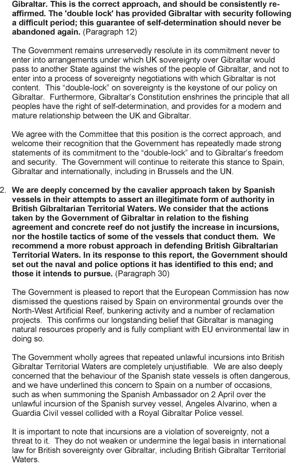 (Paragraph 12) The Government remains unreservedly resolute in its commitment never to enter into arrangements under which UK sovereignty over Gibraltar would pass to another State against the wishes