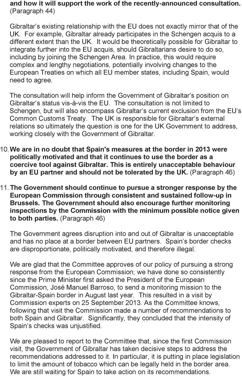 It would be theoretically possible for Gibraltar to integrate further into the EU acquis, should Gibraltarians desire to do so, including by joining the Schengen Area.