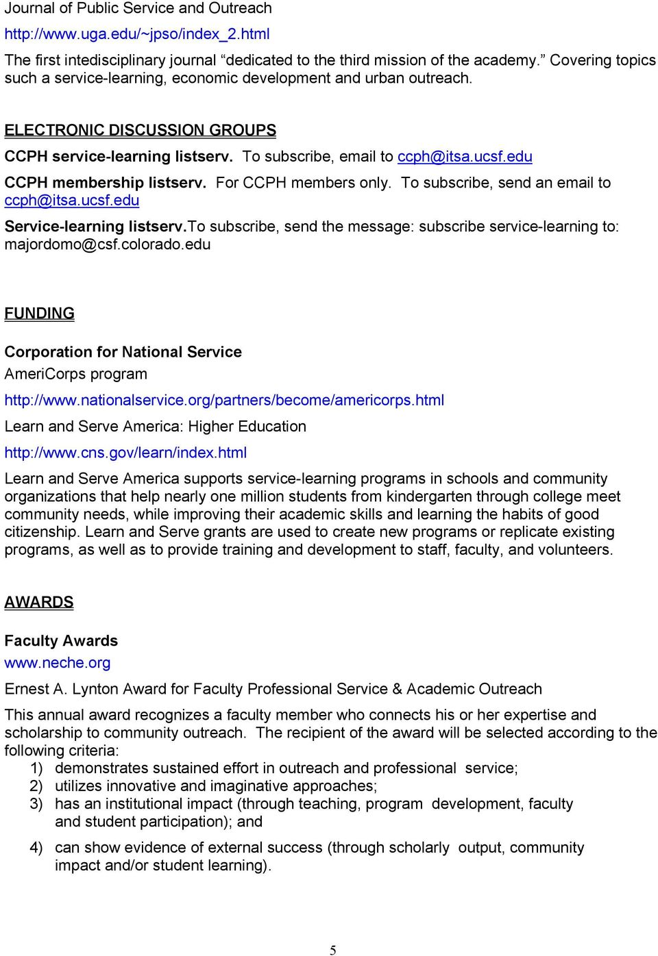 edu CCPH membership listserv. For CCPH members only. To subscribe, send an email to ccph@itsa.ucsf.edu Service-learning listserv.