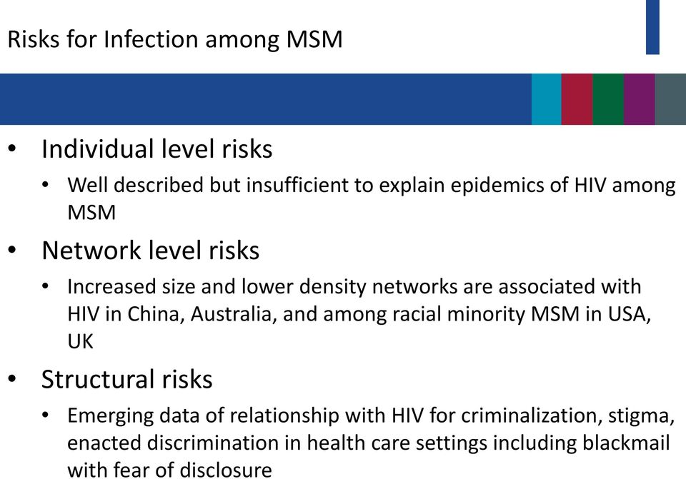 Australia, and among racial minority MSM in USA, UK Structural risks Emerging data of relationship with HIV for