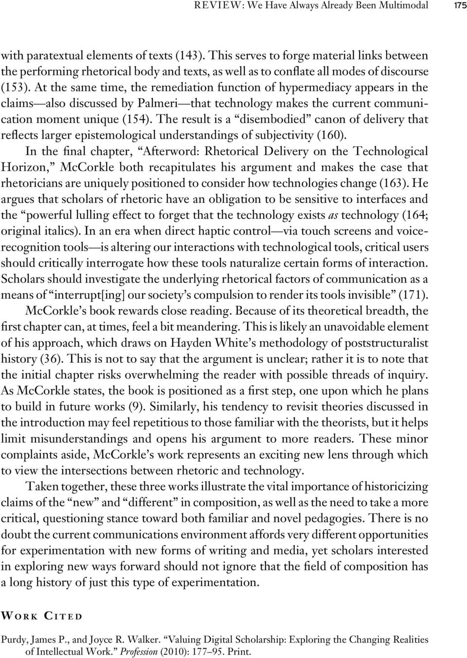At the same time, the remediation function of hypermediacy appears in the claims also discussed by Palmeri that technology makes the current communication moment unique (154).