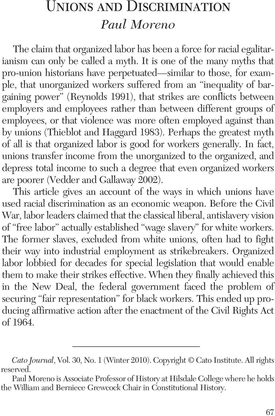 strikes are conflicts between employers and employees rather than between different groups of employees, or that violence was more often employed against than by unions (Thieblot and Haggard 1983).