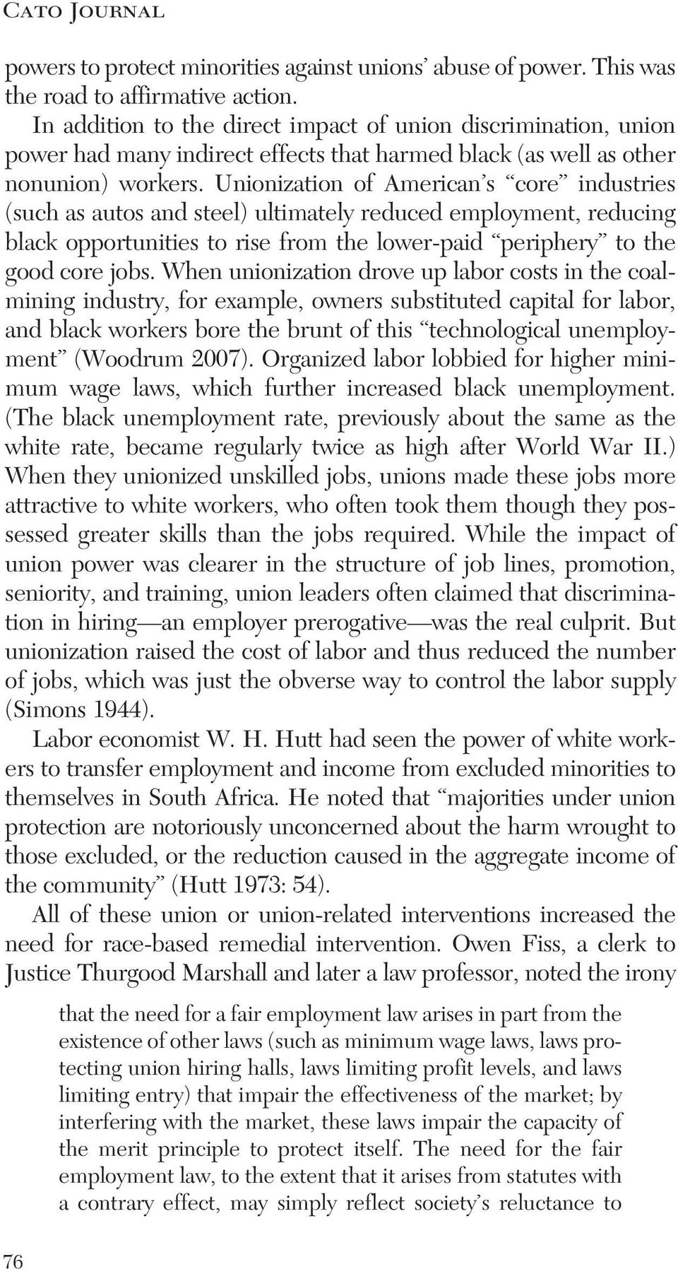 Unionization of American s core industries (such as autos and steel) ultimately reduced employment, reducing black opportunities to rise from the lower-paid periphery to the good core jobs.