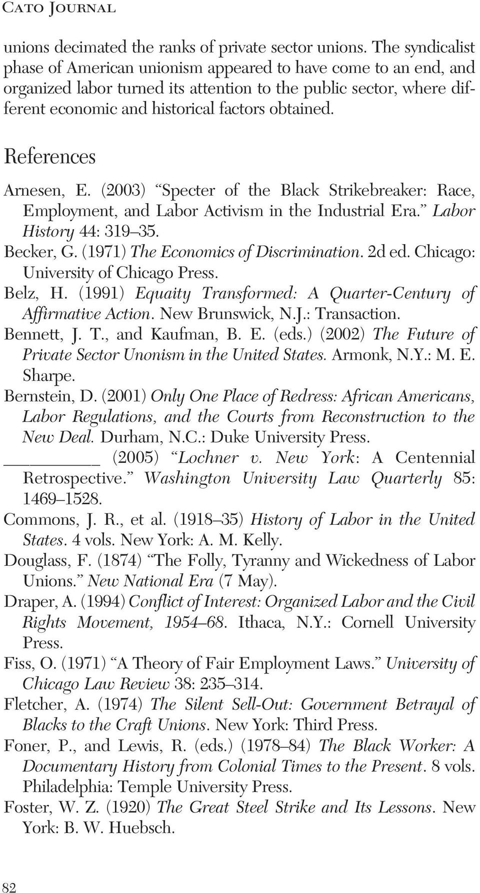 References Arnesen, E. (2003) Specter of the Black Strikebreaker: Race, Employment, and Labor Activism in the Industrial Era. Labor History 44: 319 35. Becker, G.