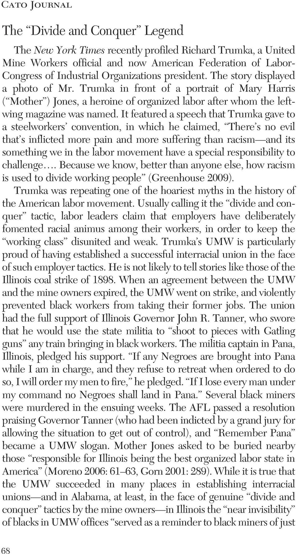 It featured a speech that Trumka gave to a steelworkers convention, in which he claimed, There s no evil that s inflicted more pain and more suffering than racism and its something we in the labor
