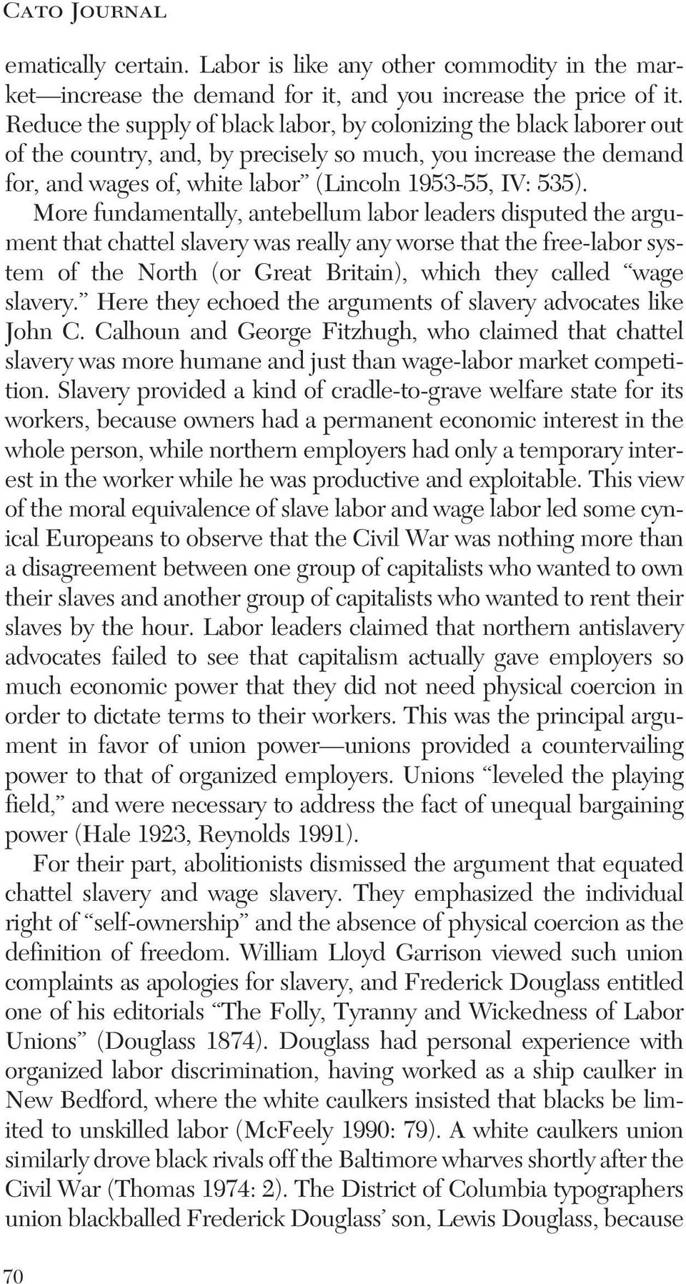 More fundamentally, antebellum labor leaders disputed the argument that chattel slavery was really any worse that the free-labor system of the North (or Great Britain), which they called wage slavery.