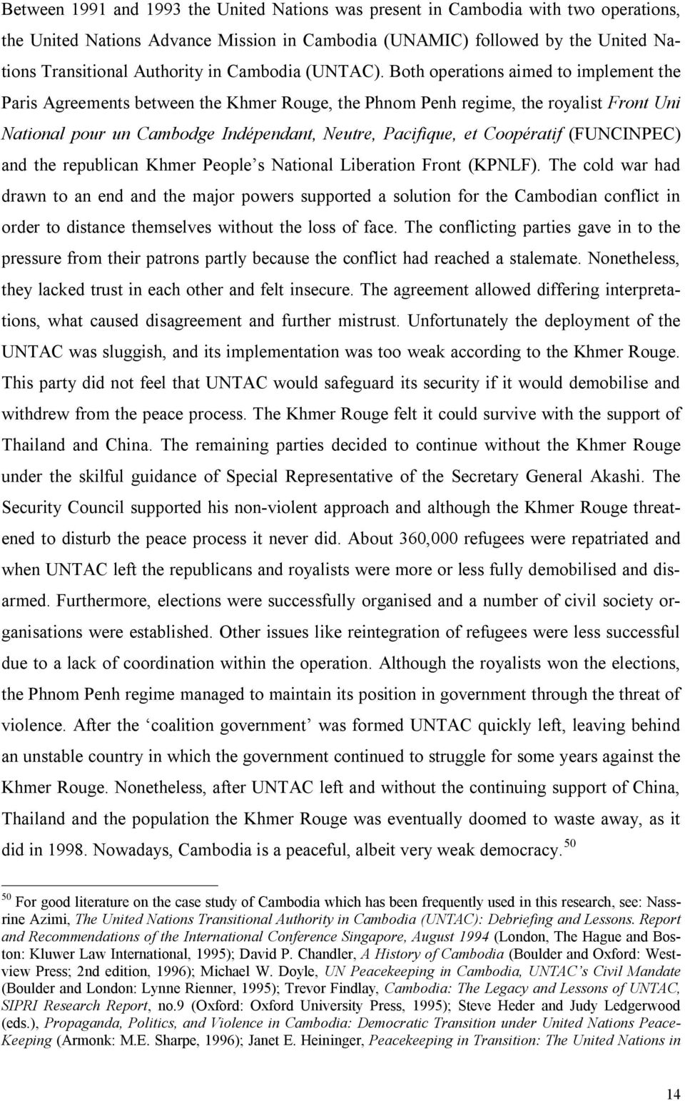 Both operations aimed to implement the Paris Agreements between the Khmer Rouge, the Phnom Penh regime, the royalist Front Uni National pour un Cambodge Indépendant, Neutre, Pacifique, et Coopératif