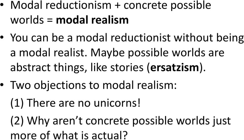 Maybe possible worlds are abstract things, like stories (ersatzism).