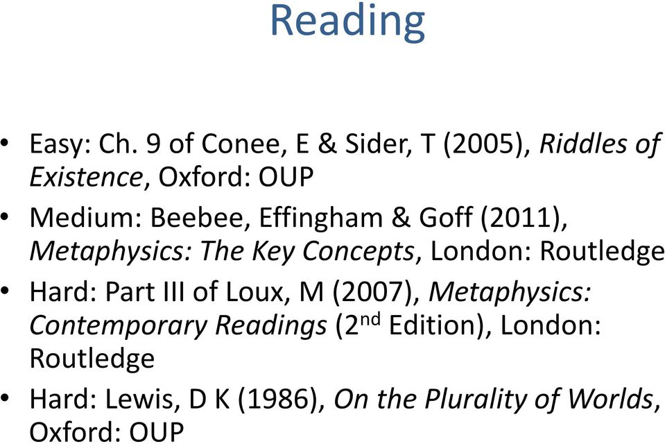 Effingham & Goff (2011), Metaphysics: The Key Concepts, London: Routledge Hard: Part