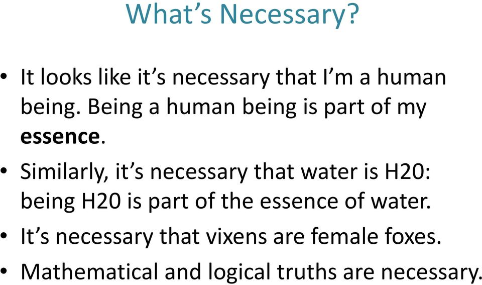 Similarly, it s necessary that water is H20: being H20 is part of the