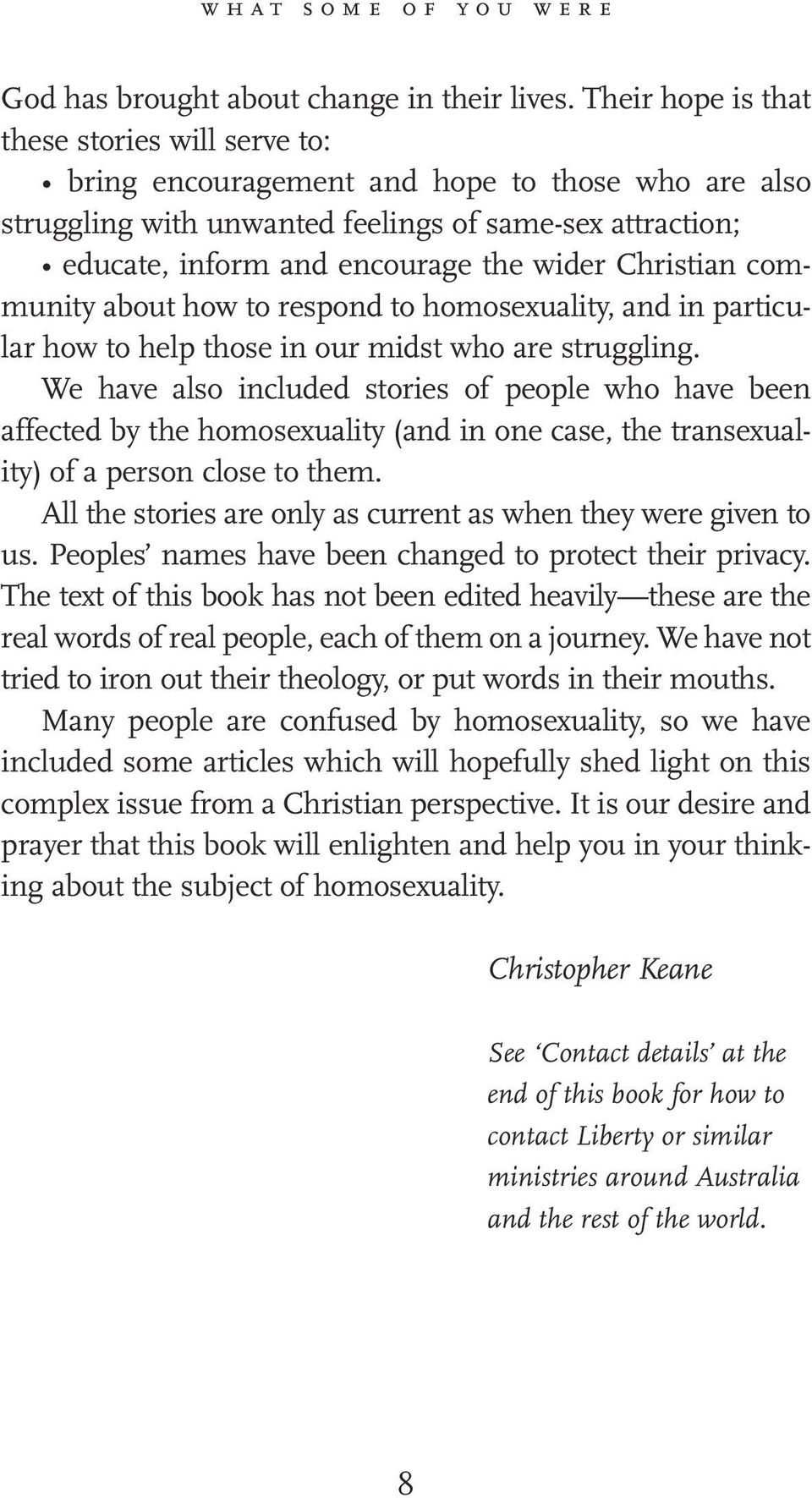 Christian community about how to respond to homosexuality, and in particular how to help those in our midst who are struggling.