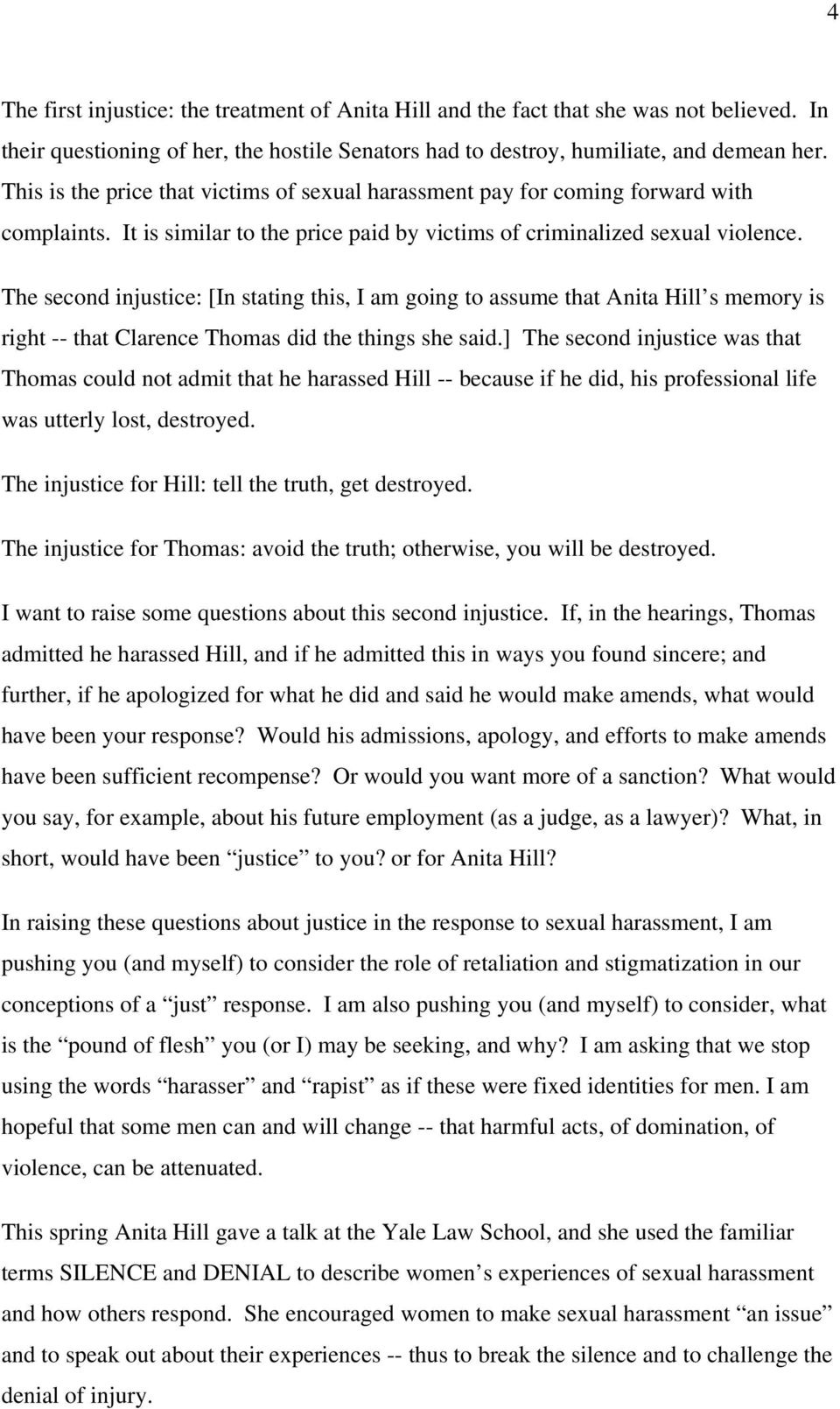 The second injustice: [In stating this, I am going to assume that Anita Hill s memory is right -- that Clarence Thomas did the things she said.
