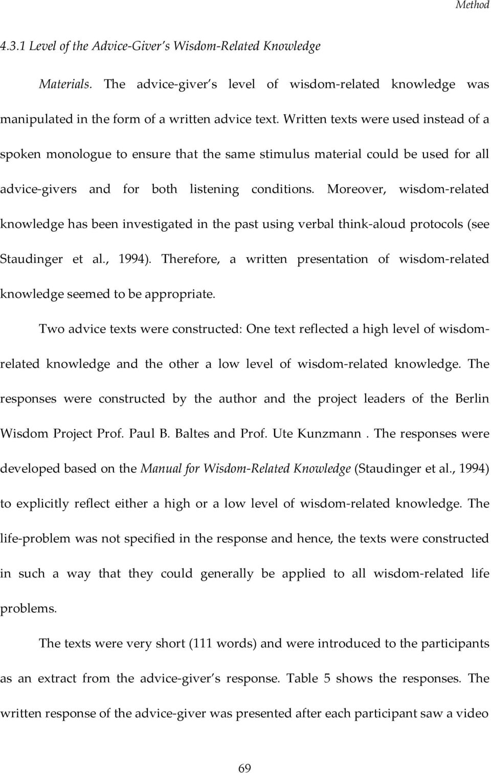 Moreover, wisdom-related knowledge has been investigated in the past using verbal think-aloud protocols (see Staudinger et al., 1994).