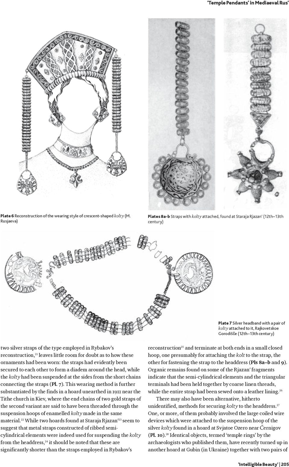 two silver straps of the type employed in Rybakov s reconstruction, 21 leaves little room for doubt as to how these ornaments had been worn: the straps had evidently been secured to each other to