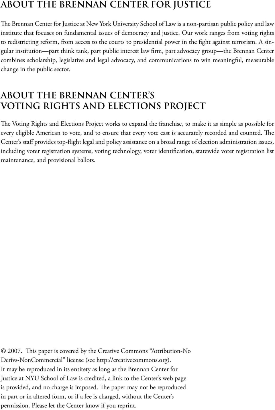A singular institution part think tank, part public interest law firm, part advocacy group the Brennan Center combines scholarship, legislative and legal advocacy, and communications to win