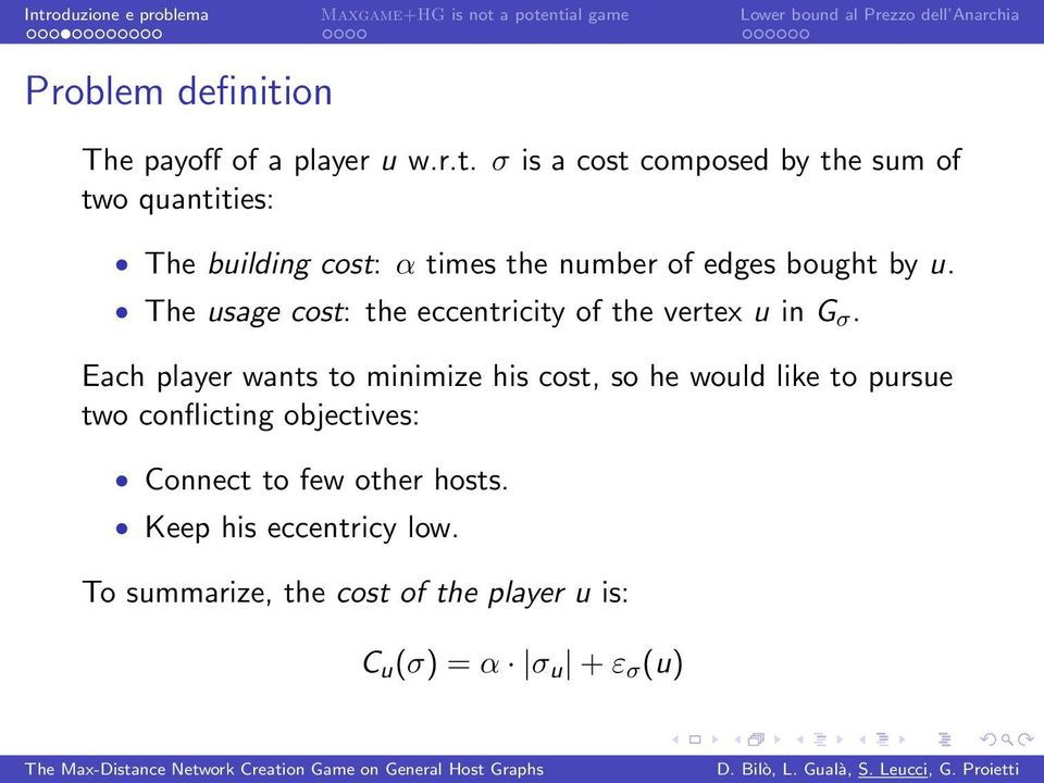 σ is a cost composed by the sum of two quantities: The building cost: α times the number of edges bought by