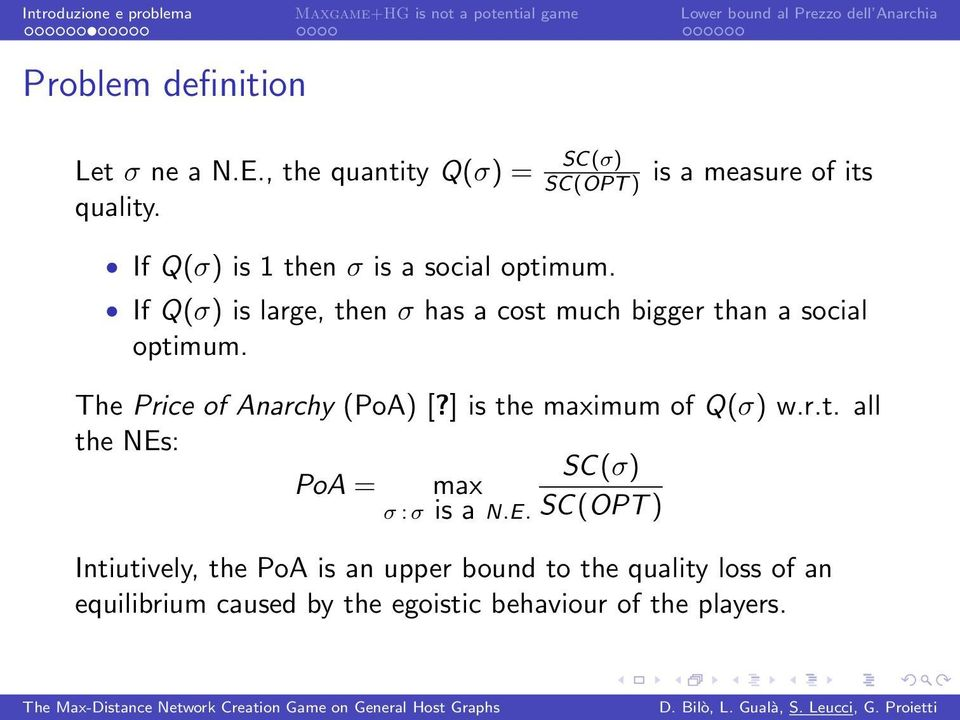 is a measure of its If Q(σ) is large, then σ has a cost much bigger than a social optimum.