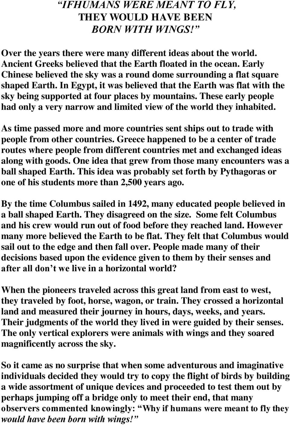These early people had only a very narrow and limited view of the world they inhabited. As time passed more and more countries sent ships out to trade with people from other countries.
