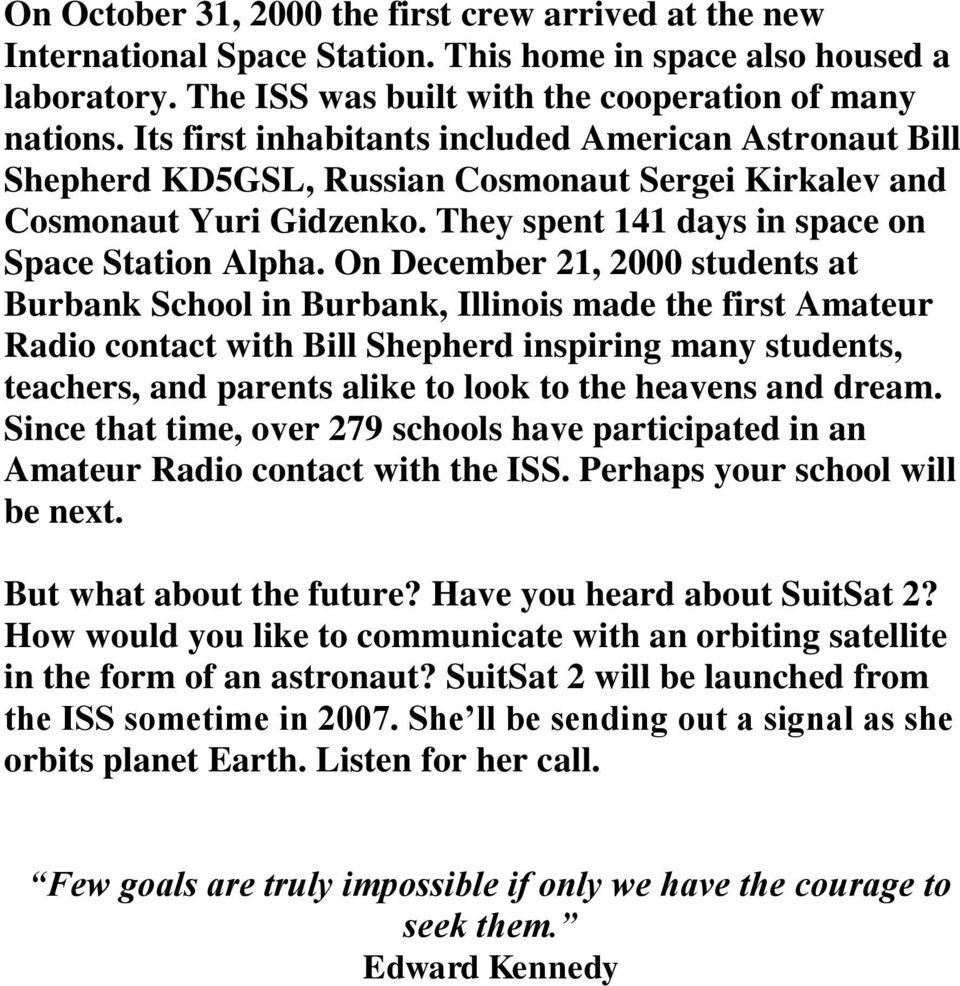On December 21, 2000 students at Burbank School in Burbank, Illinois made the first Amateur Radio contact with Bill Shepherd inspiring many students, teachers, and parents alike to look to the