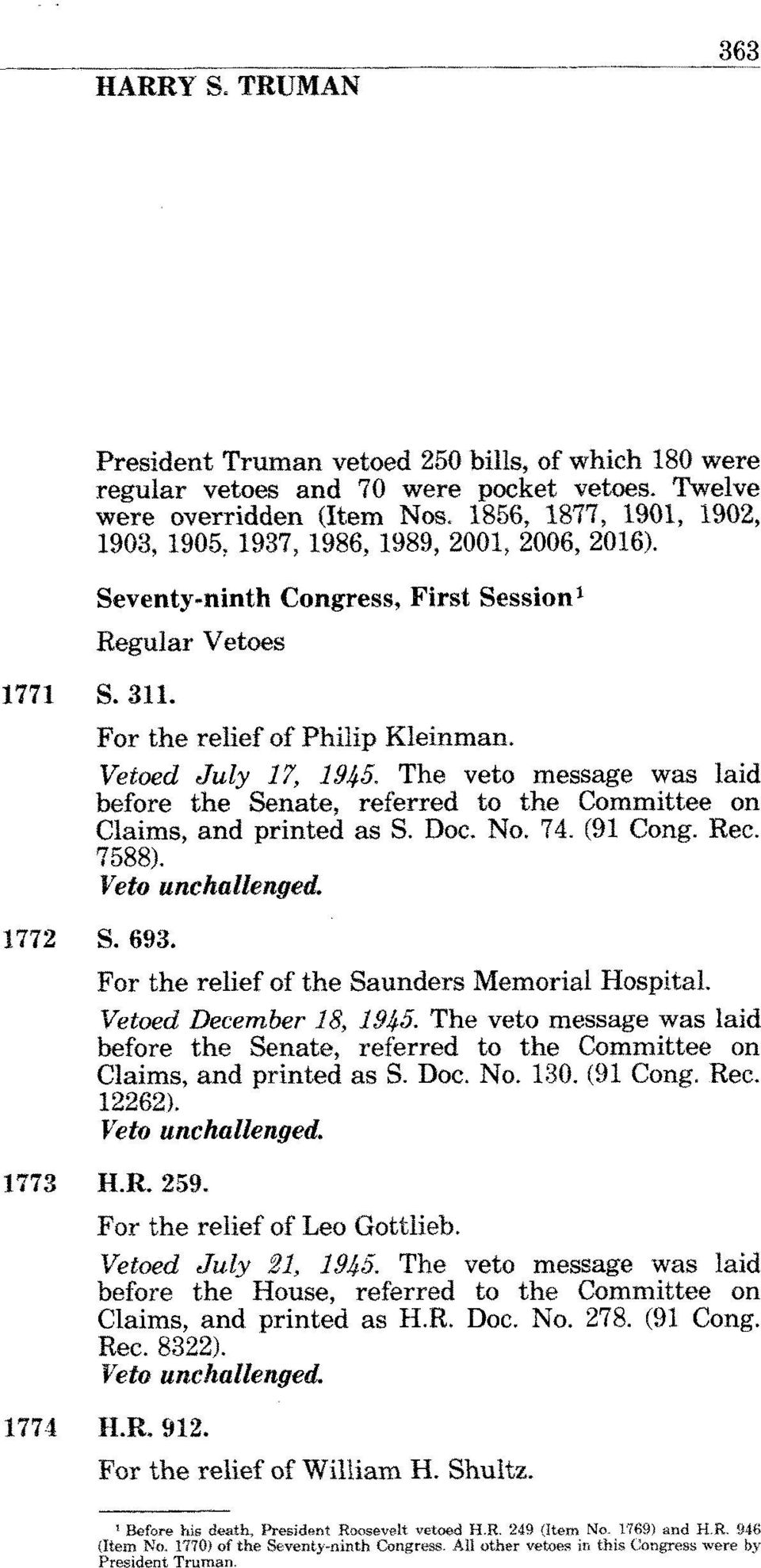 referred to the Committee on Claims, and printed as S. Doc. No. 74. (91 Cong. Rec. 1588). Veto ~nc~ullenge~. 1772 S. 693. For the relief of the Saunders Memorial Hospital. Vetoed December 18, 1945.