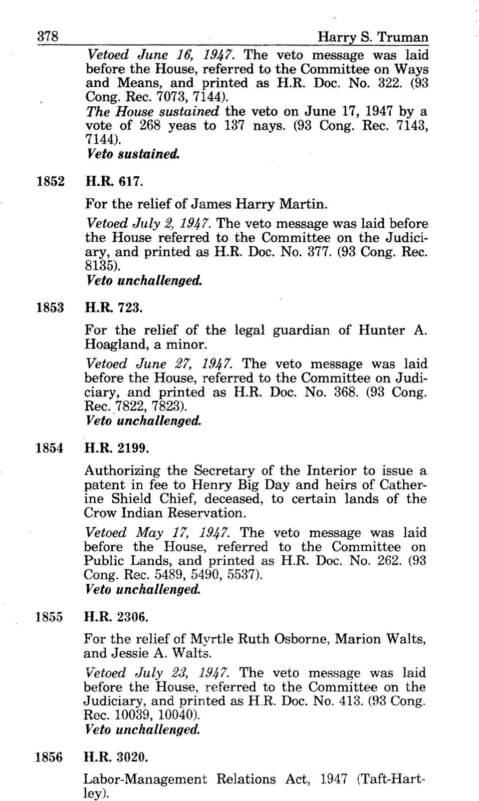 Vetoed July 2, 19.42'. The veto message was laid before the House referred to the Committee on the Judiciary, and printed as H.R. Doc. No. 377. (93 Cong. Rec. 8135). Veto unchul~enge~ H.R. 723.