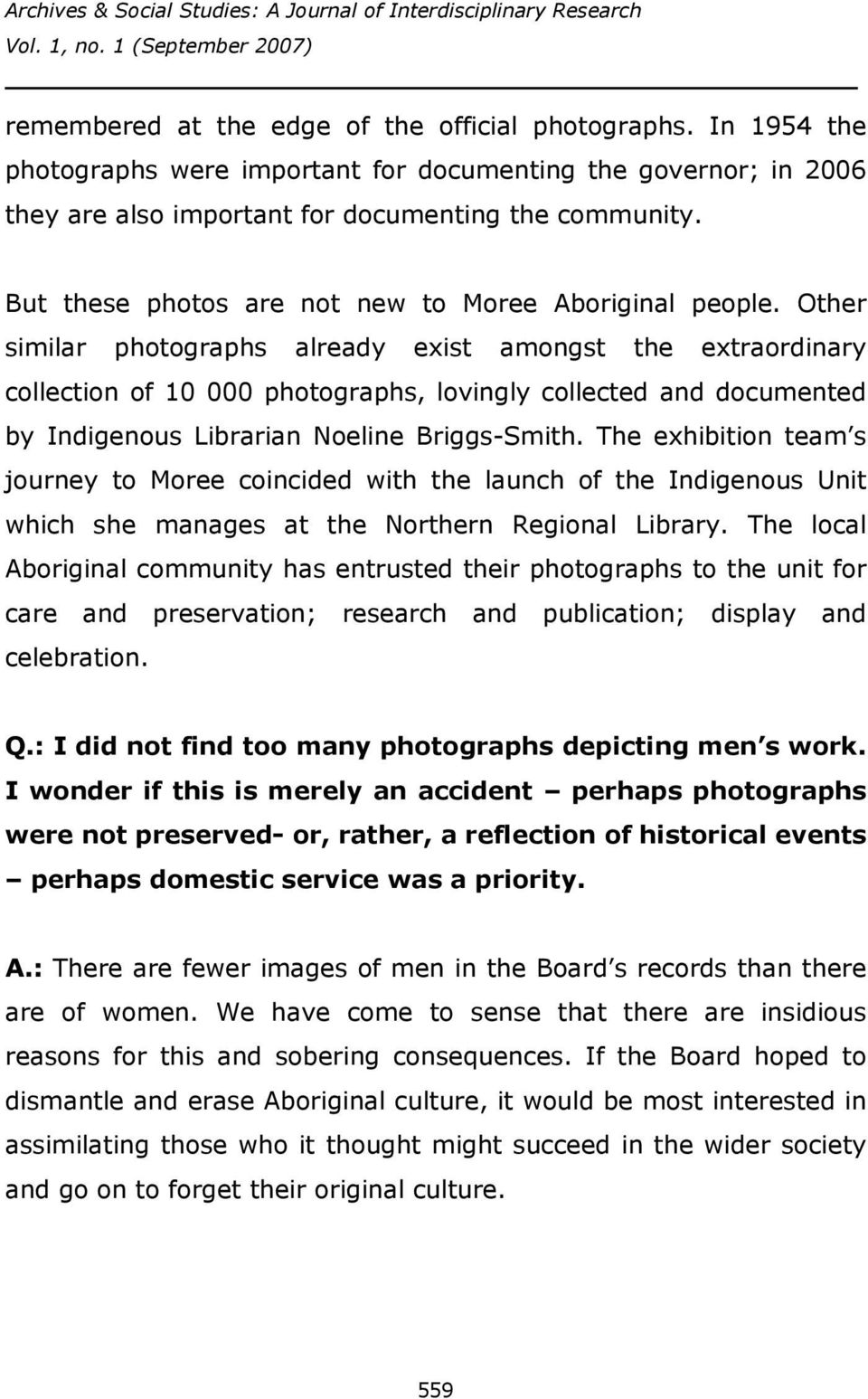 Other similar photographs already exist amongst the extraordinary collection of 10 000 photographs, lovingly collected and documented by Indigenous Librarian Noeline Briggs-Smith.