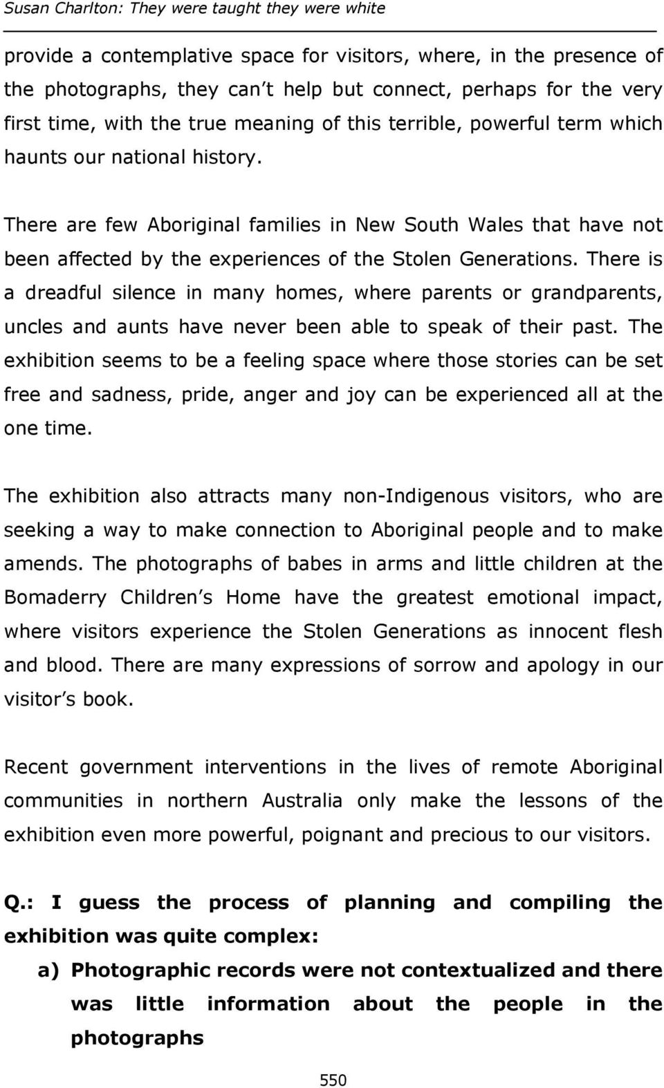 There are few Aboriginal families in New South Wales that have not been affected by the experiences of the Stolen Generations.