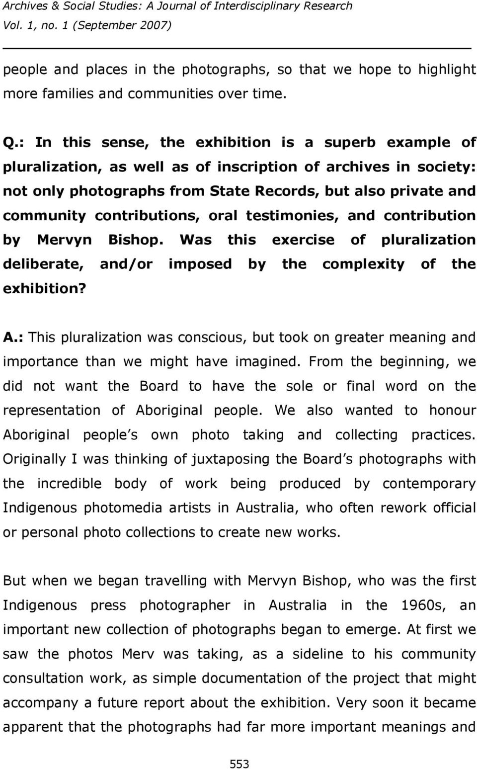 contributions, oral testimonies, and contribution by Mervyn Bishop. Was this exercise of pluralization deliberate, and/or imposed by the complexity of the exhibition? A.