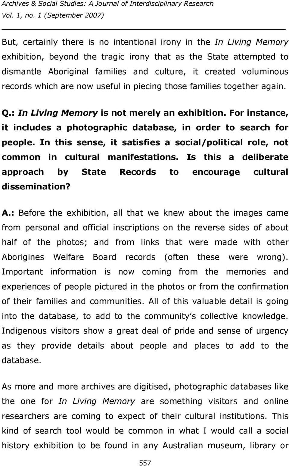 For instance, it includes a photographic database, in order to search for people. In this sense, it satisfies a social/political role, not common in cultural manifestations.