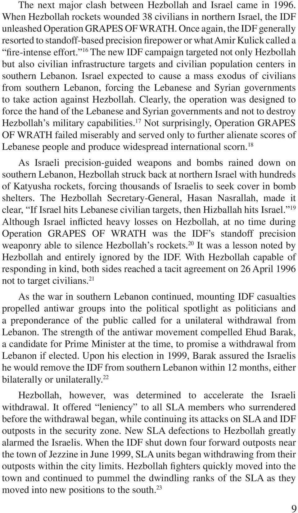 16 The new IDF campaign targeted not only Hezbollah but also civilian infrastructure targets and civilian population centers in southern Lebanon.