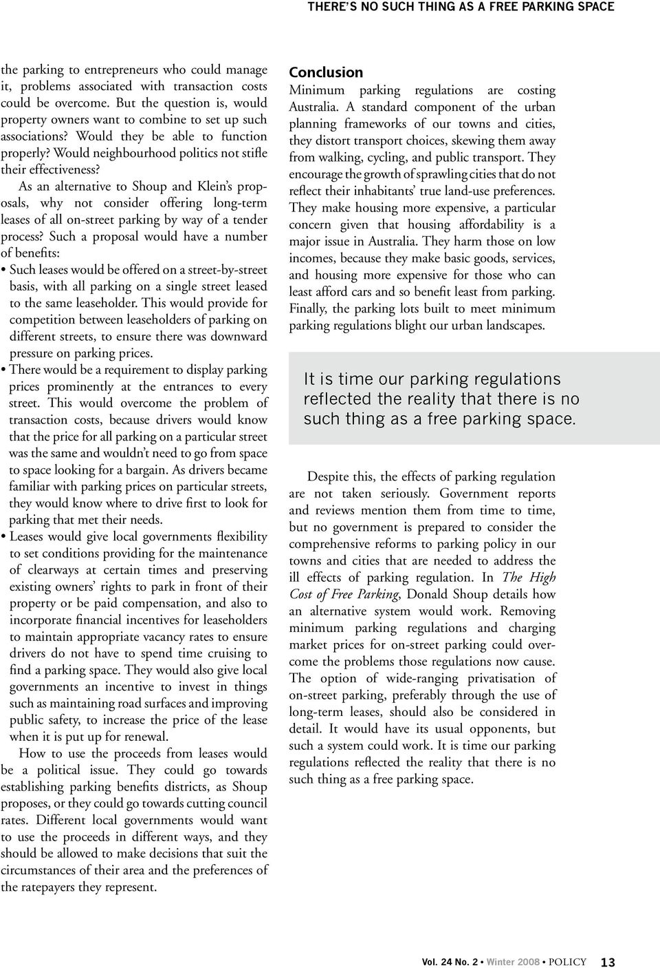 As an alternative to Shoup and Klein s proposals, why not consider offering long-term leases of all on-street parking by way of a tender process?