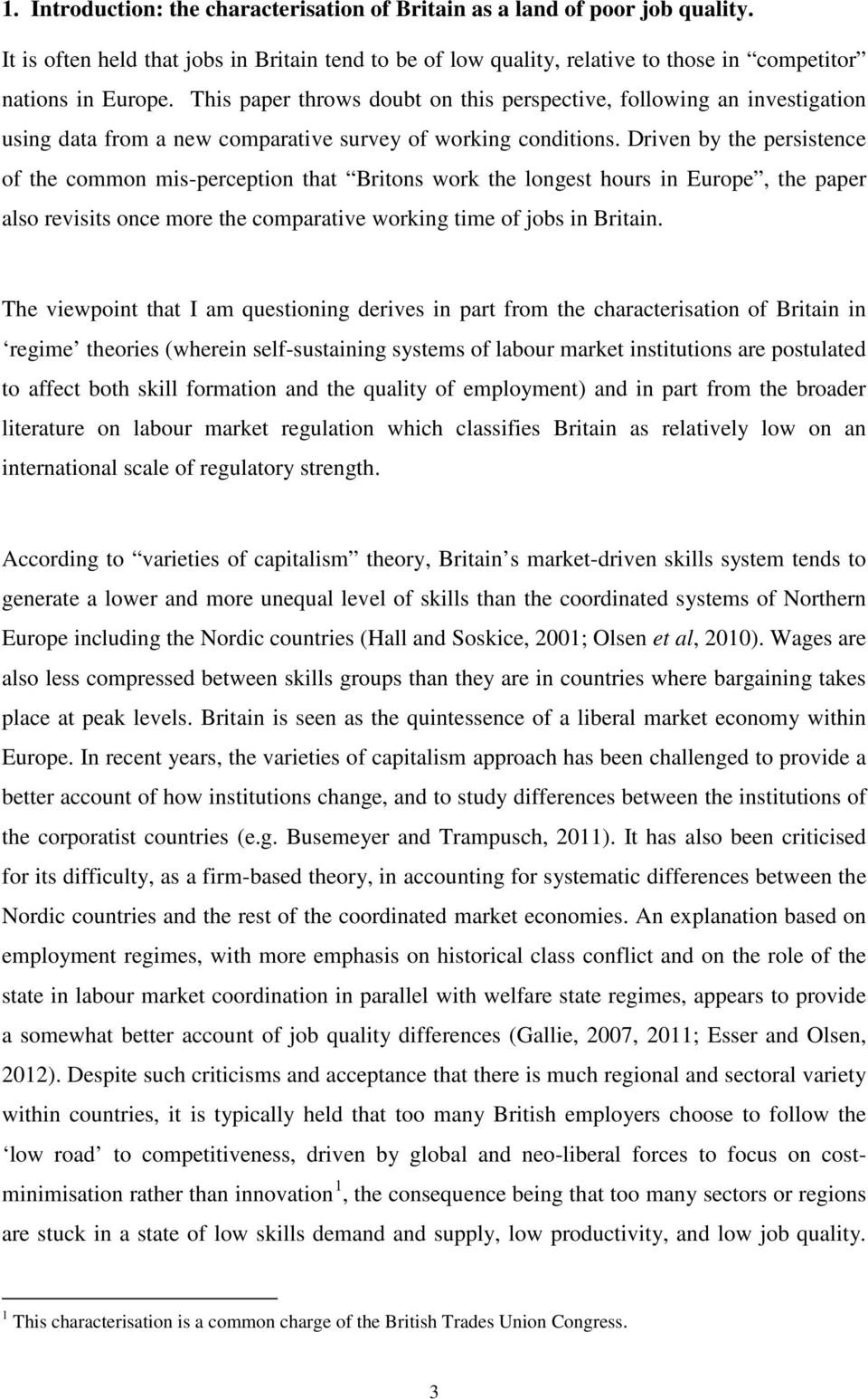 Driven by the persistence of the common mis-perception that Britons work the longest hours in Europe, the paper also revisits once more the comparative working time of jobs in Britain.