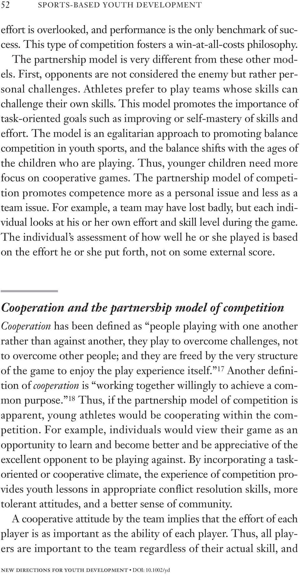Athletes prefer to play teams whose skills can challenge their own skills. This model promotes the importance of task-oriented goals such as improving or self-mastery of skills and effort.